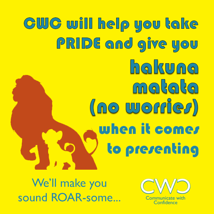 Give you Pride in yourself and helping you sound roarsome. When it comes to presenting - hakuna matata